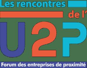 Les rencontres U2P - Forum des Entreprises de Proximité